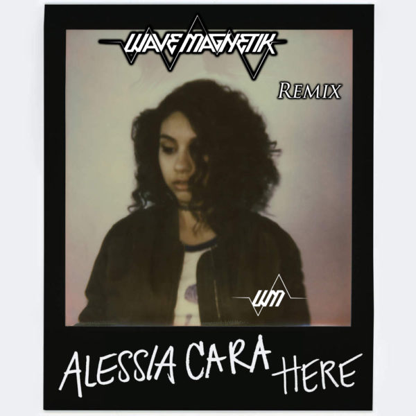 Alessia Cara - Here (Wave Magnetik Remix) - Dubstep - EKM.CO
