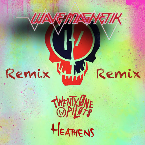 Twenty One Pilots- Heathens (Wave Magnetik Remix) - EKK.CO