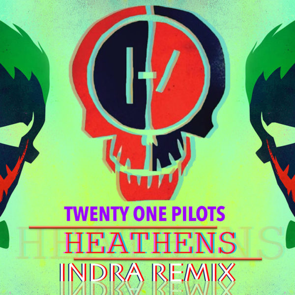 Twenty One Pilots - Heathens (Indra Remix)