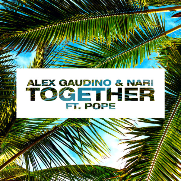 Alex Gaudino & Nari - Together feat. Pope - EKM