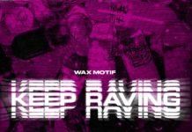 Wax Motif - Keep Raving - Bass House 2020 - EKM.CO Feature