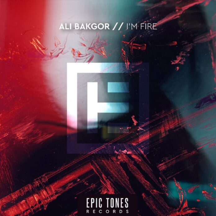 Ali Bakgor - I'm Fire, Epic Tones Music, new Ali Bakgor music, Progressive Slap House