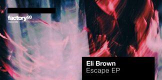 Eli Brown - Escape EP, undergound label Factory 93, old school House & Techno