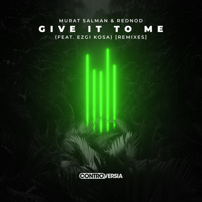Murat Salman & Rednod - Give It To Me (RMA Remix), Ezgi Kosa, Controversia Records 2021, new Future Rave music