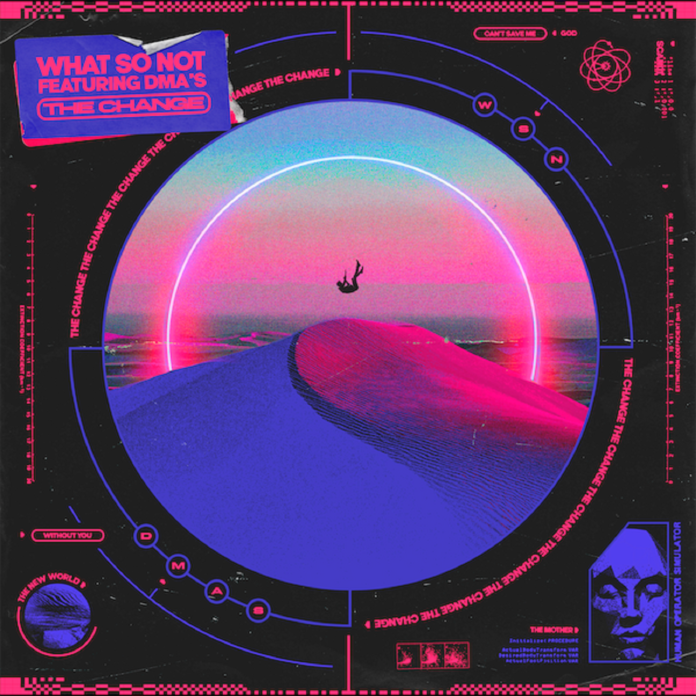 What So Not ft DMA's - The Change, new What So Not music 2021, Sweat It Out / Counter Records, DMA's The Change lyrics